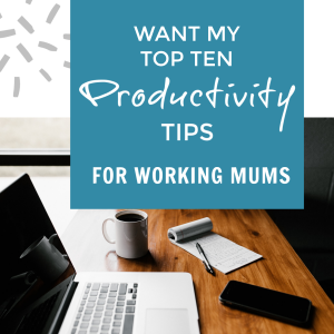 Productivity Tips for Working Mums